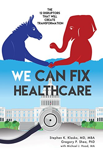We Can Fix Healthcare: The 12 Disruptors that will Create Transformation Kindle Edition